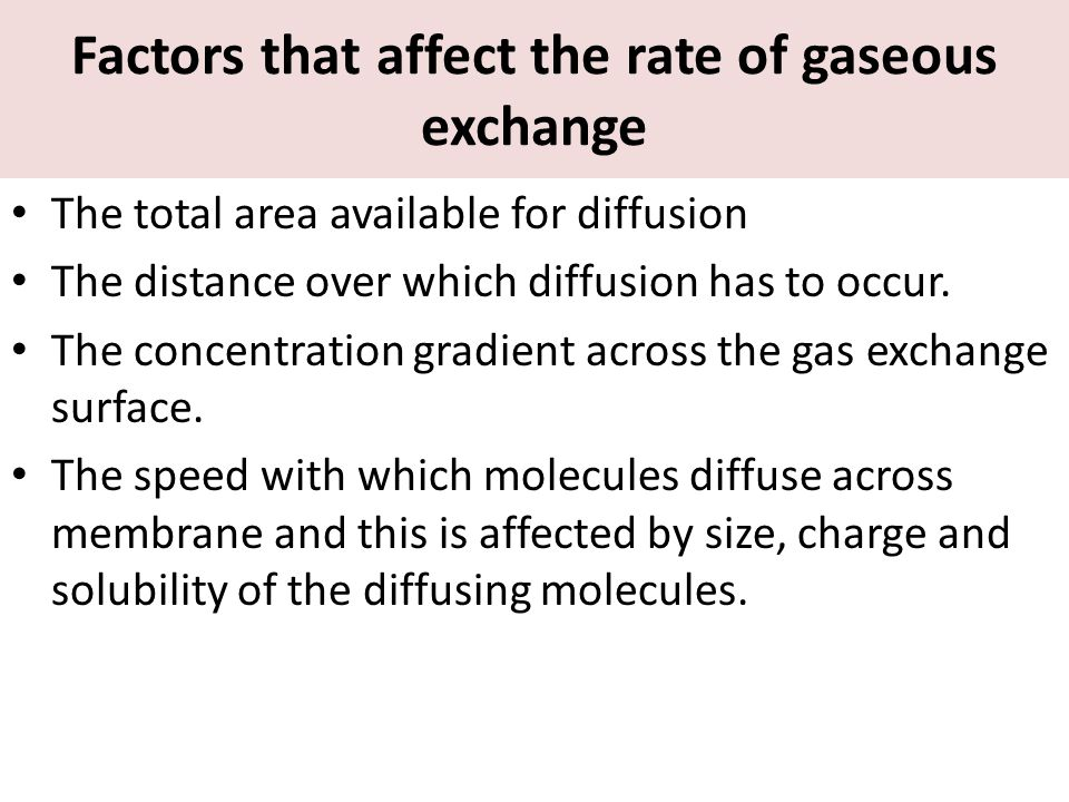 Factors that affect the rate of gaseous exchange The total area available for diffusion The distance over which diffusion has to occur. The concentrat