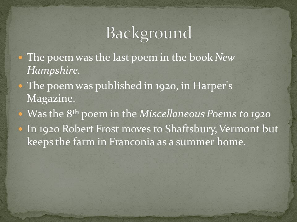 The poem was the last poem in the book New Hampshire. The poem was published in 1920, in Harper's Magazine. Was the 8 th poem in the Miscellaneous Poe