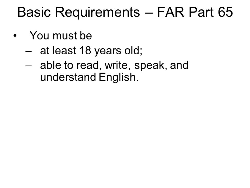 You must be –at least 18 years old; –able to read, write, speak, and understand English.