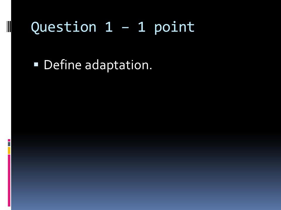 Question 1 – 1 point  Define adaptation.