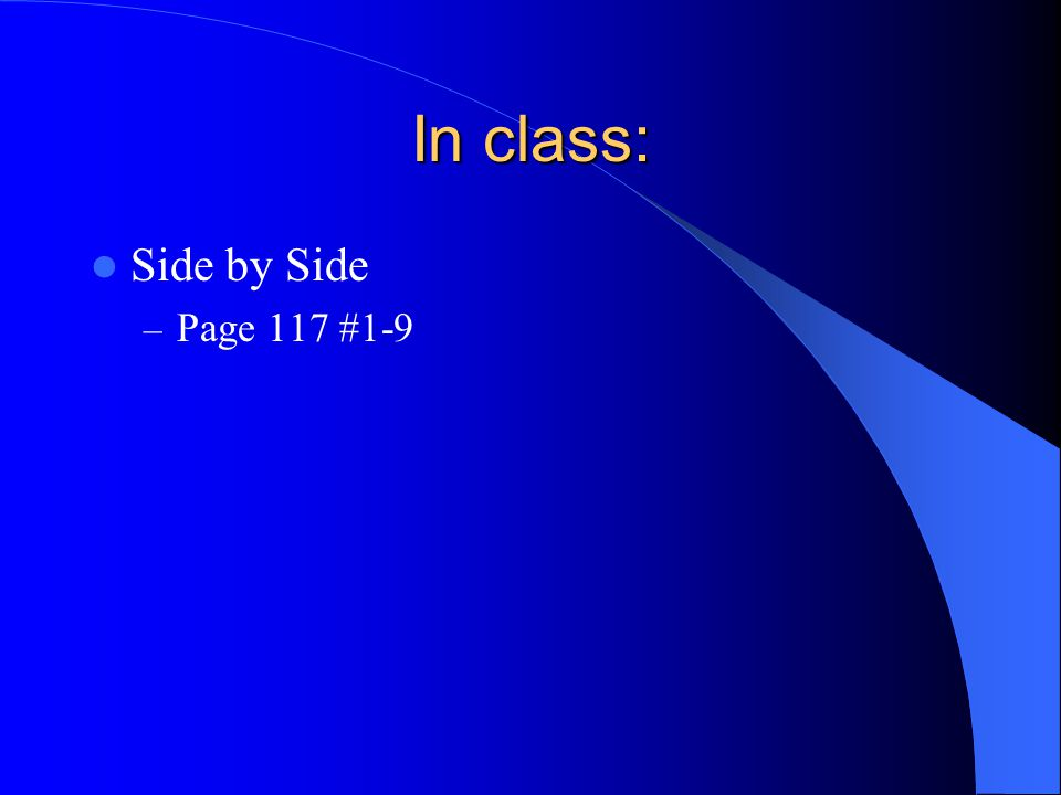 In class: Side by Side – Page 117 #1-9