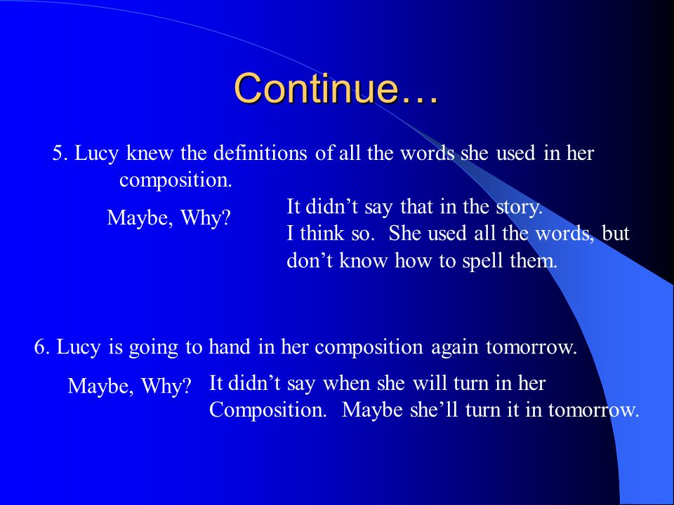 Continue… 5. Lucy knew the definitions of all the words she used in her composition. Maybe, Why? It didn't say that in the story. I think so. She used