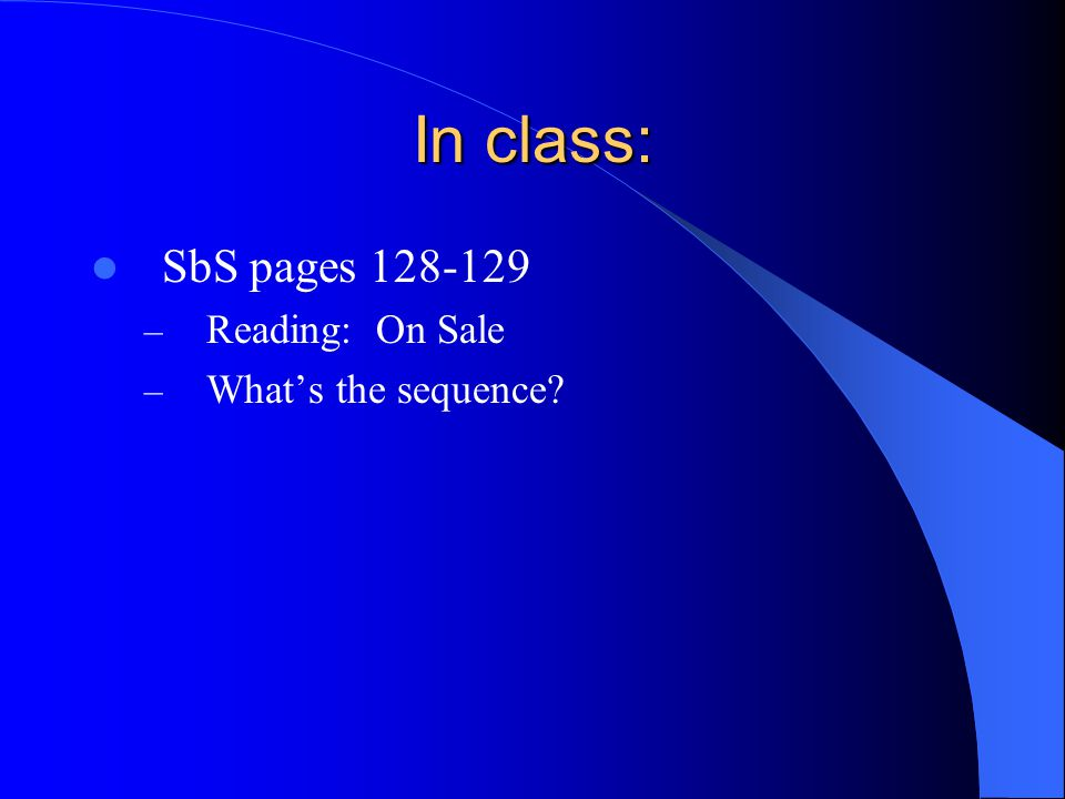 In class: SbS pages 128-129 – Reading: On Sale – What's the sequence?