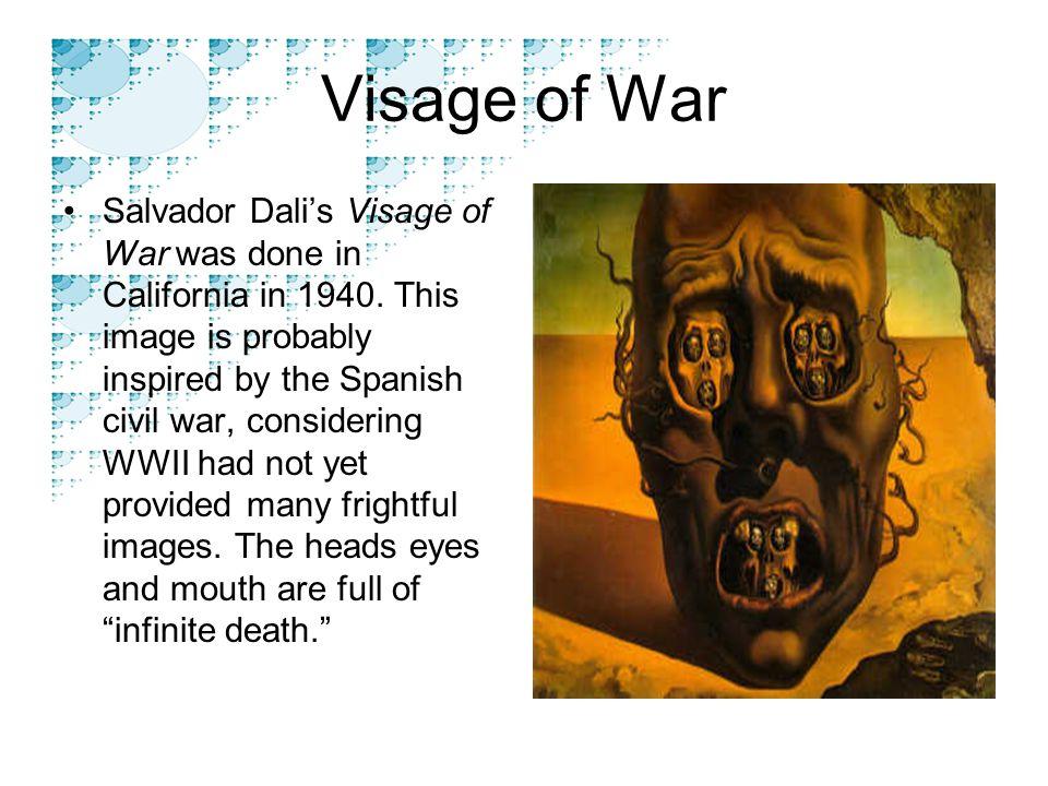 Visage of War Salvador Dali's Visage of War was done in California in 1940.