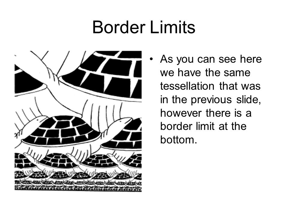 Border Limits As you can see here we have the same tessellation that was in the previous slide, however there is a border limit at the bottom.