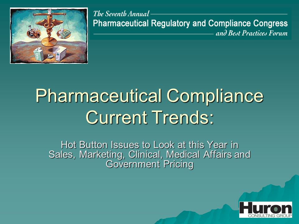 Pharmaceutical Compliance Current Trends: Hot Button Issues to Look at this Year in Sales, Marketing, Clinical, Medical Affairs and Government Pricing