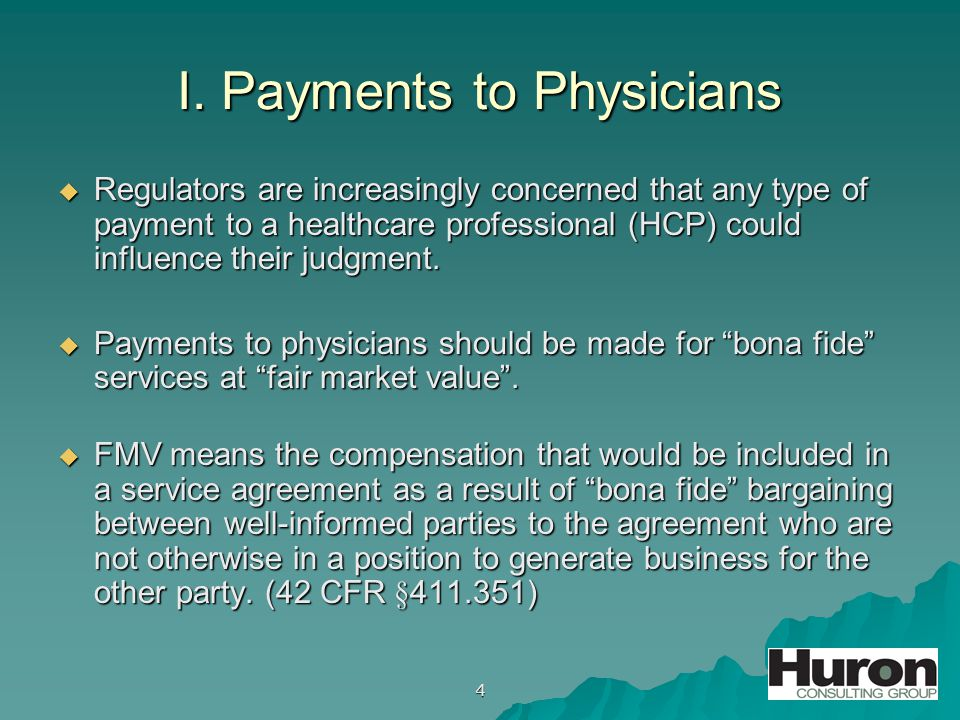 4 I. Payments to Physicians  Regulators are increasingly concerned that any type of payment to a healthcare professional (HCP) could influence their