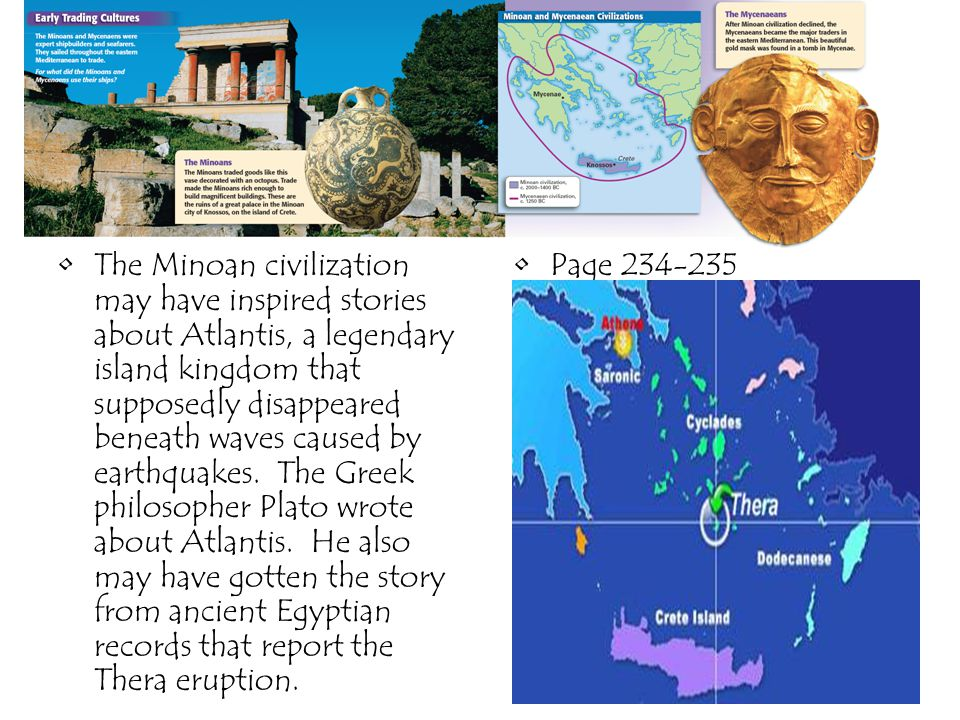 The Minoan civilization may have inspired stories about Atlantis, a legendary island kingdom that supposedly disappeared beneath waves caused by earth