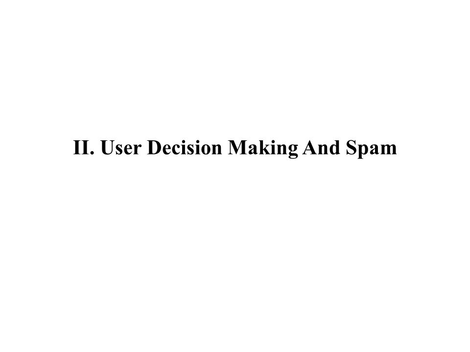 II. User Decision Making And Spam