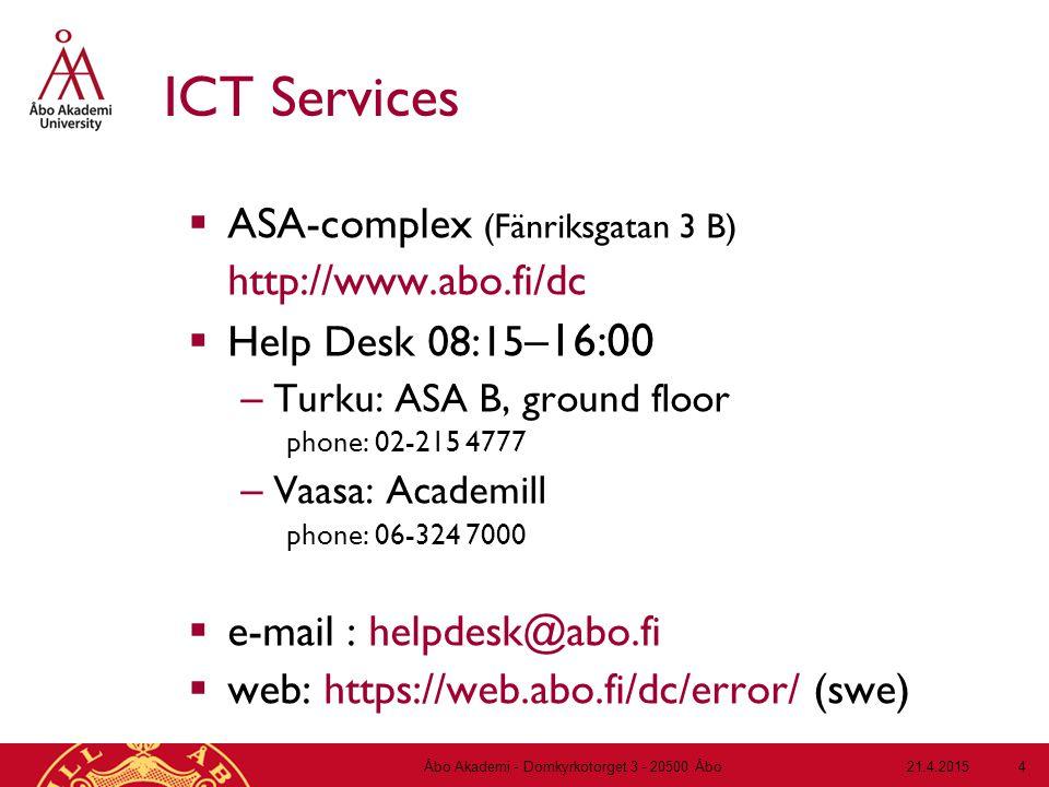 21.4.2015Åbo Akademi - Domkyrkotorget 3 - 20500 Åbo 4 ICT Services  ASA-complex (Fänriksgatan 3 B) http://www.abo.fi/dc  Help Desk 08:15 –16:00 – Turku: ASA B, ground floor phone: 02-215 4777 – Vaasa: Academill phone: 06-324 7000  e-mail : helpdesk@abo.fi  web: https://web.abo.fi/dc/error/ (swe)