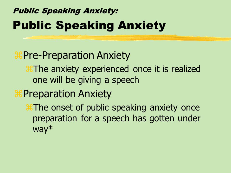 Public Speaking Anxiety: Public Speaking Anxiety During the Speechmaking Process zPre-Preparation Anxiety zPreparation Anxiety zPre-Performance Anxiet