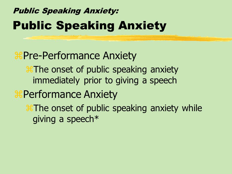 Public Speaking Anxiety: Public Speaking Anxiety zPre-Preparation Anxiety zThe anxiety experienced once it is realized one will be giving a speech zPr