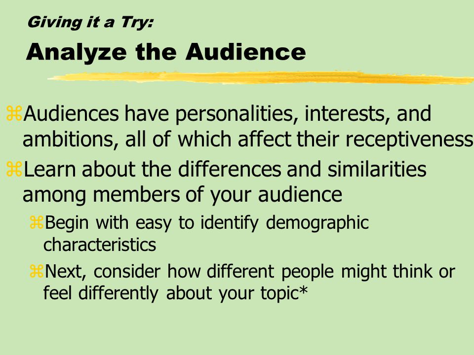 Giving it a Try: Select a Topic zUnless the topic is assigned, let your interests and your passions be your guide zPersonal interest in the topic ensu