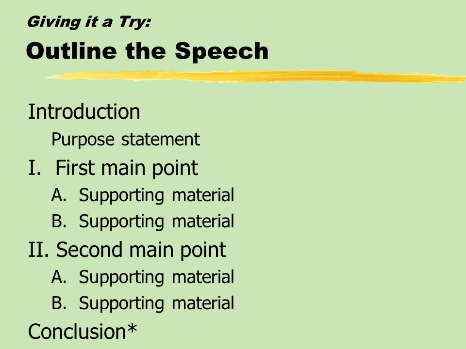 Giving it a Try: Gather Supporting Materials zUnless your speech is about a very compelling personal experience, plan on researching your topic for su