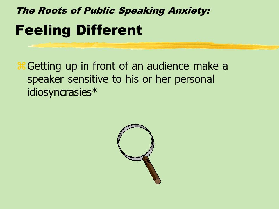 The Roots of Public Speaking Anxiety: Lack of Experience zAnxious anticipation is a natural reaction to new experiences *