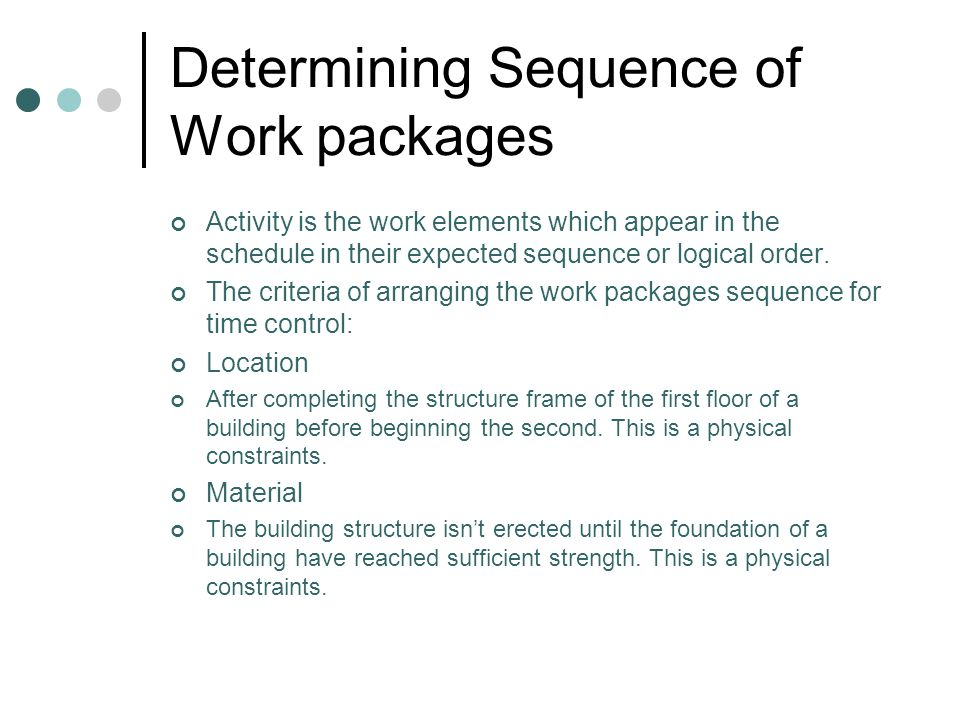 Determining Sequence of Work packages Activity is the work elements which appear in the schedule in their expected sequence or logical order.