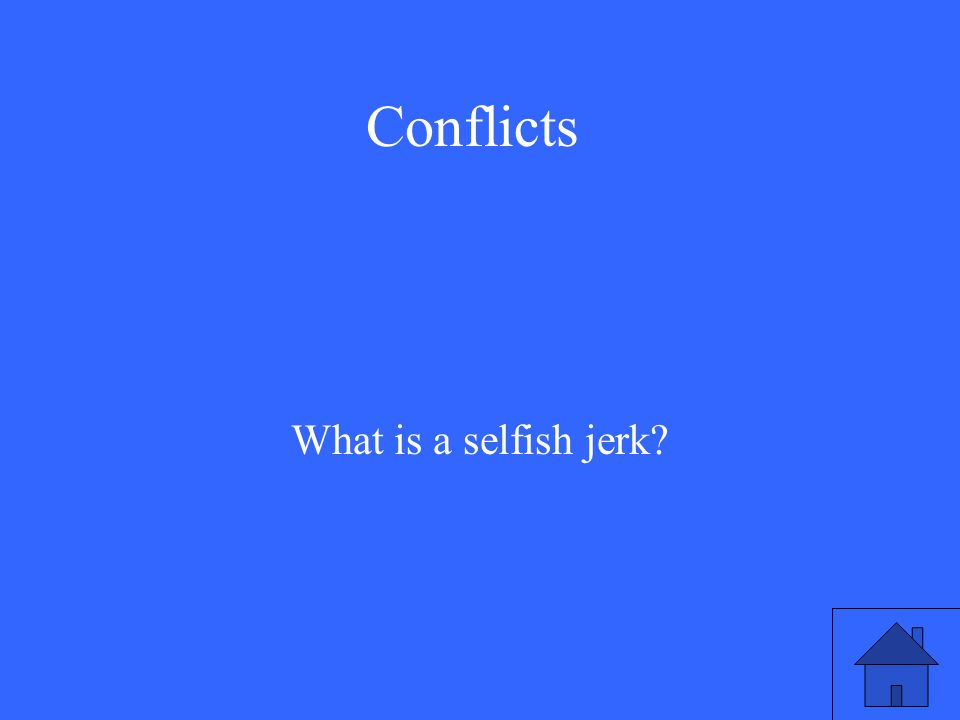 Conflicts What is a selfish jerk