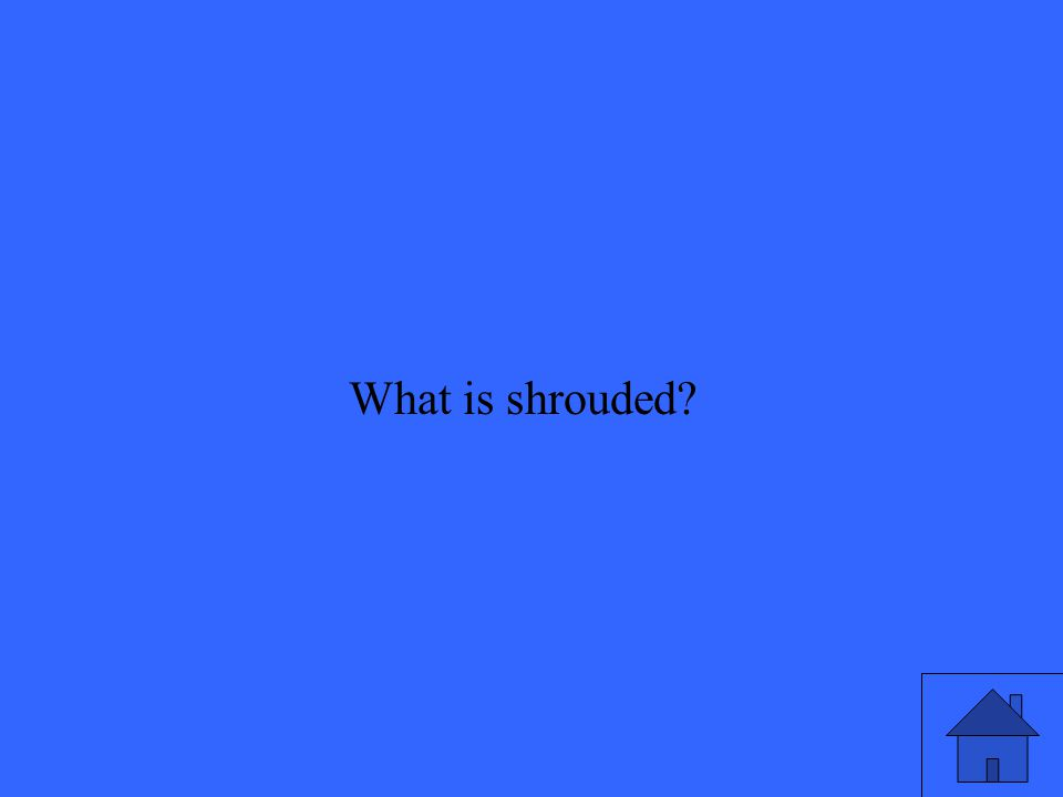 What is shrouded