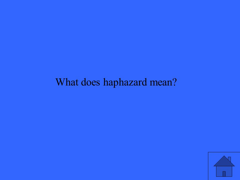 What does haphazard mean