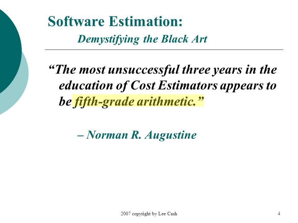 """2007 copyright by Lee Cash4 Software Estimation: Demystifying the Black Art """"The most unsuccessful three years in the education of Cost Estimators app"""