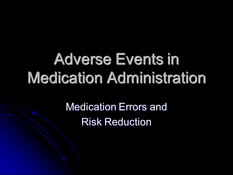 Adverse Events in Medication Administration Medication Errors and Risk Reduction