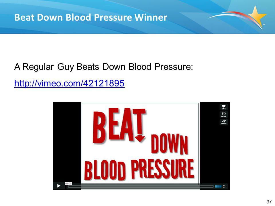 37 A Regular Guy Beats Down Blood Pressure: http://vimeo.com/42121895 Beat Down Blood Pressure Winner