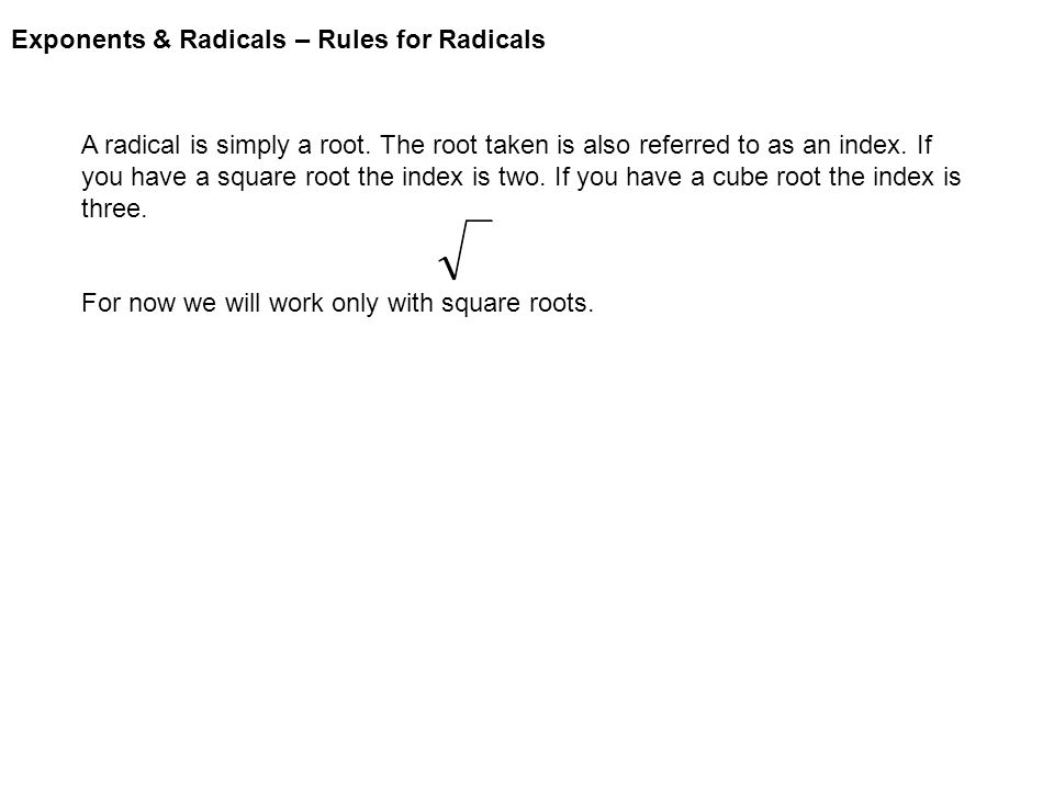 Exponents & Radicals – Rules for Radicals Some rules for radicals : 3.