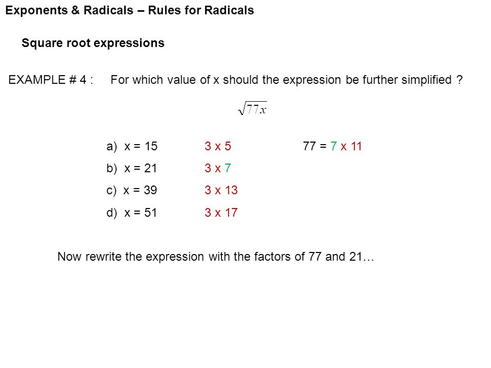 Exponents & Radicals – Rules for Radicals Square root expressions EXAMPLE # 4 : For which value of x should the expression be further simplified .