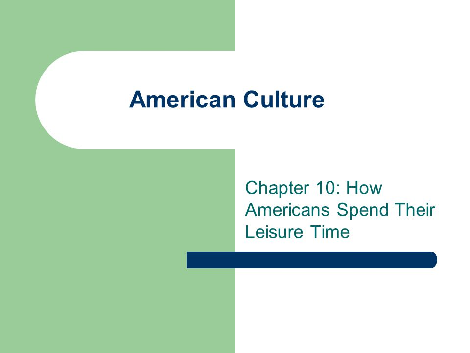 American Culture Chapter 10: How Americans Spend Their Leisure Time