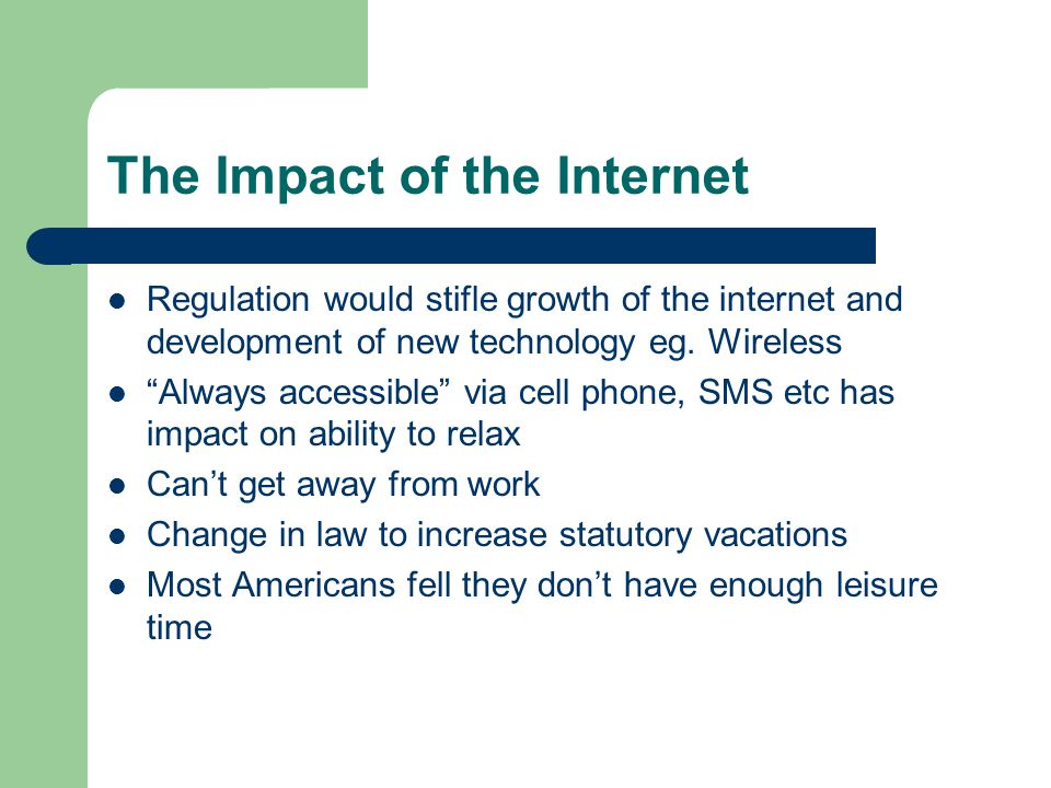 The Impact of the Internet Regulation would stifle growth of the internet and development of new technology eg.