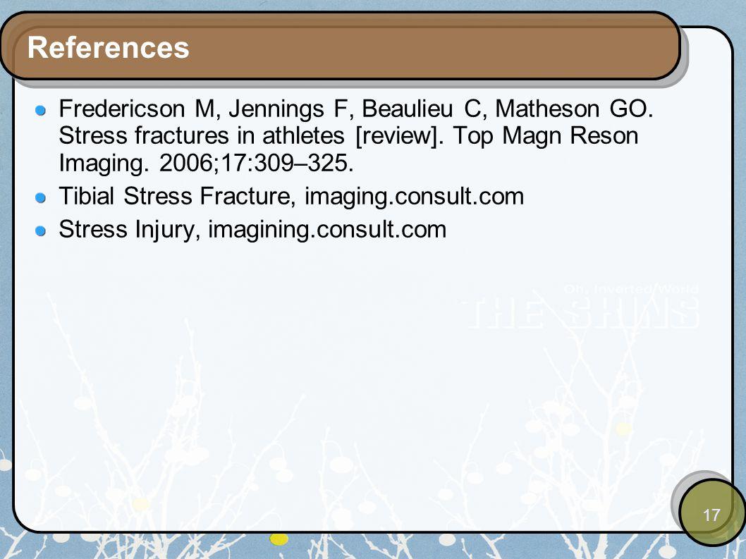 17 References Fredericson M, Jennings F, Beaulieu C, Matheson GO.