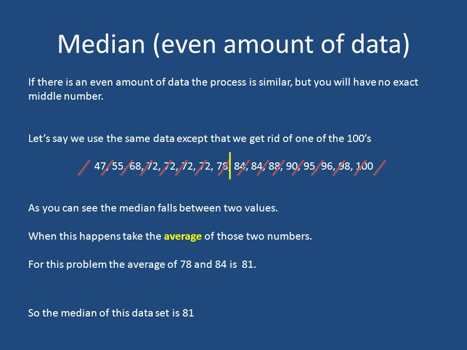 Median (even amount of data) If there is an even amount of data the process is similar, but you will have no exact middle number.