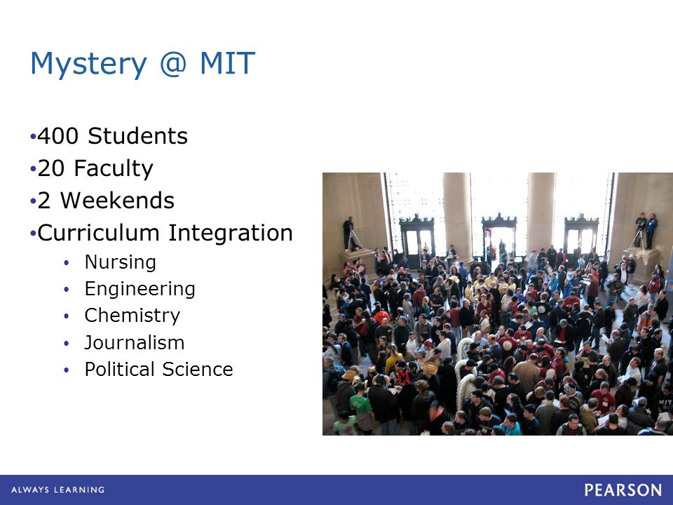 Mystery @ MIT 400 Students 20 Faculty 2 Weekends Curriculum Integration Nursing Engineering Chemistry Journalism Political Science