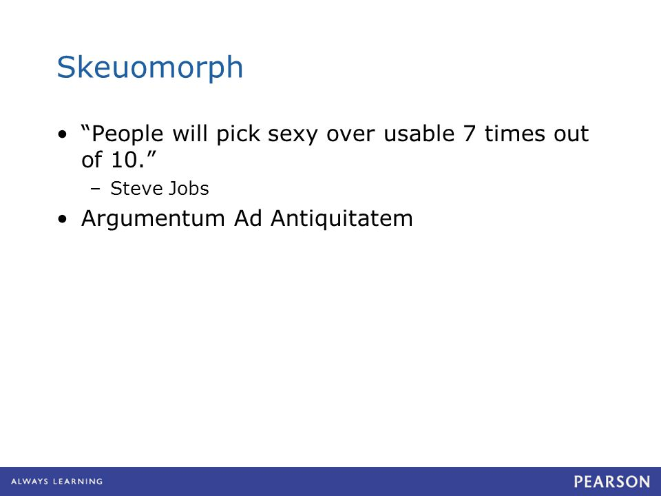 "Skeuomorph ""People will pick sexy over usable 7 times out of 10."" –Steve Jobs Argumentum Ad Antiquitatem"