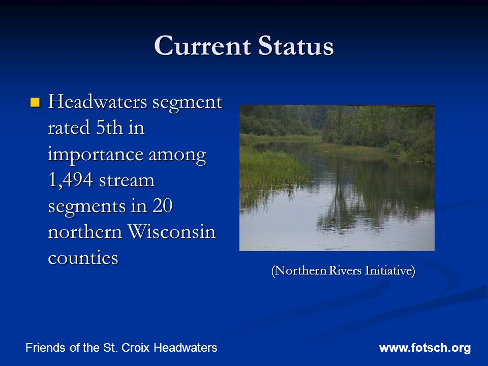 Current Status Headwaters segment rated 5th in importance among 1,494 stream segments in 20 northern Wisconsin counties Headwaters segment rated 5th in importance among 1,494 stream segments in 20 northern Wisconsin counties www.fotsch.orgFriends of the St.