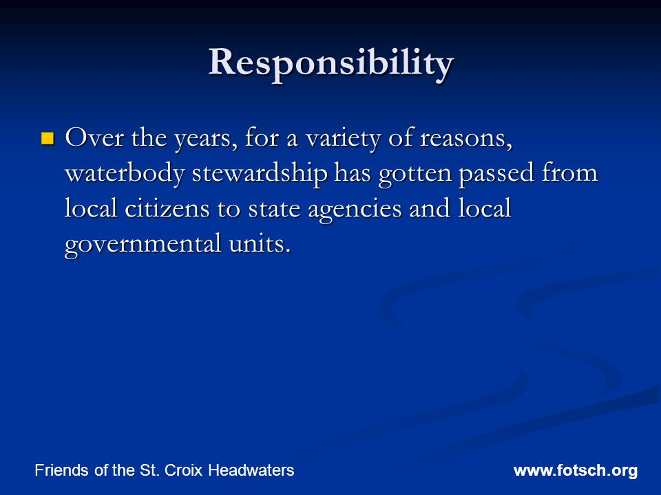 Responsibility Over the years, for a variety of reasons, waterbody stewardship has gotten passed from local citizens to state agencies and local governmental units.