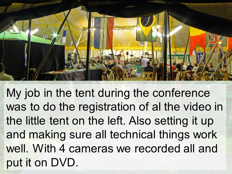 My job in the tent during the conference was to do the registration of al the video in the little tent on the left.