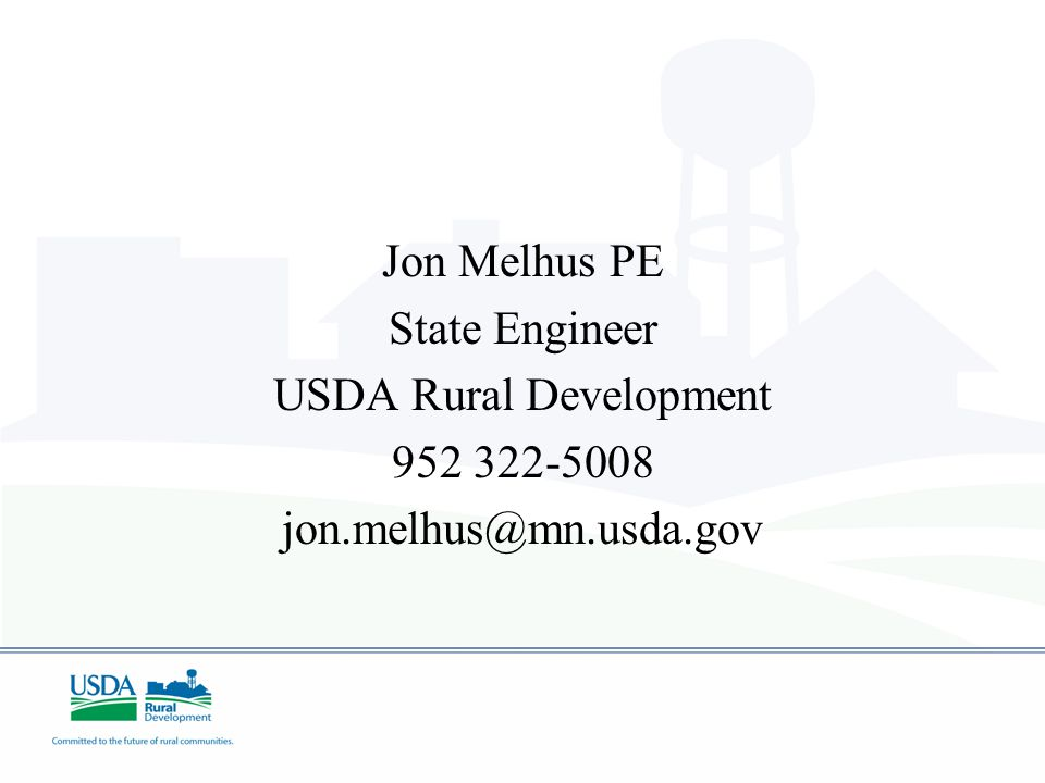 Jon Melhus PE State Engineer USDA Rural Development 952 322-5008 jon.melhus@mn.usda.gov