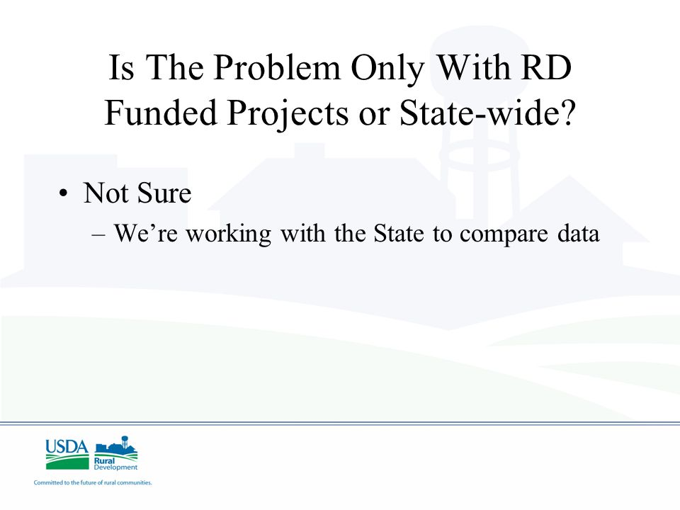 Is The Problem Only With RD Funded Projects or State-wide? Not Sure –We're working with the State to compare data