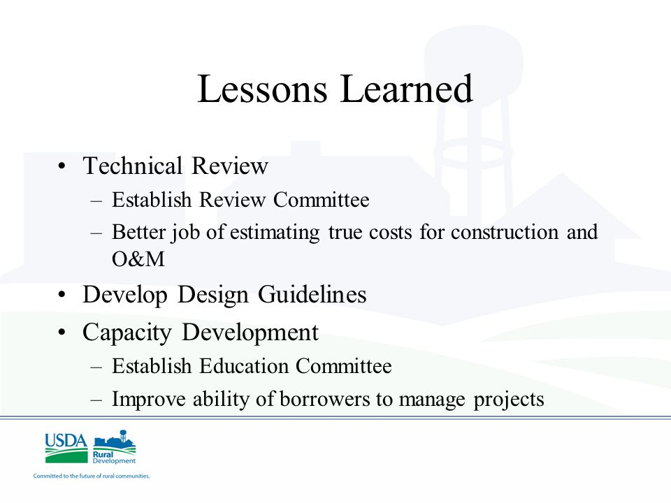 Lessons Learned Technical Review –Establish Review Committee –Better job of estimating true costs for construction and O&M Develop Design Guidelines C