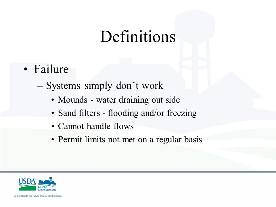 Definitions Failure –Systems simply don't work Mounds - water draining out side Sand filters - flooding and/or freezing Cannot handle flows Permit lim