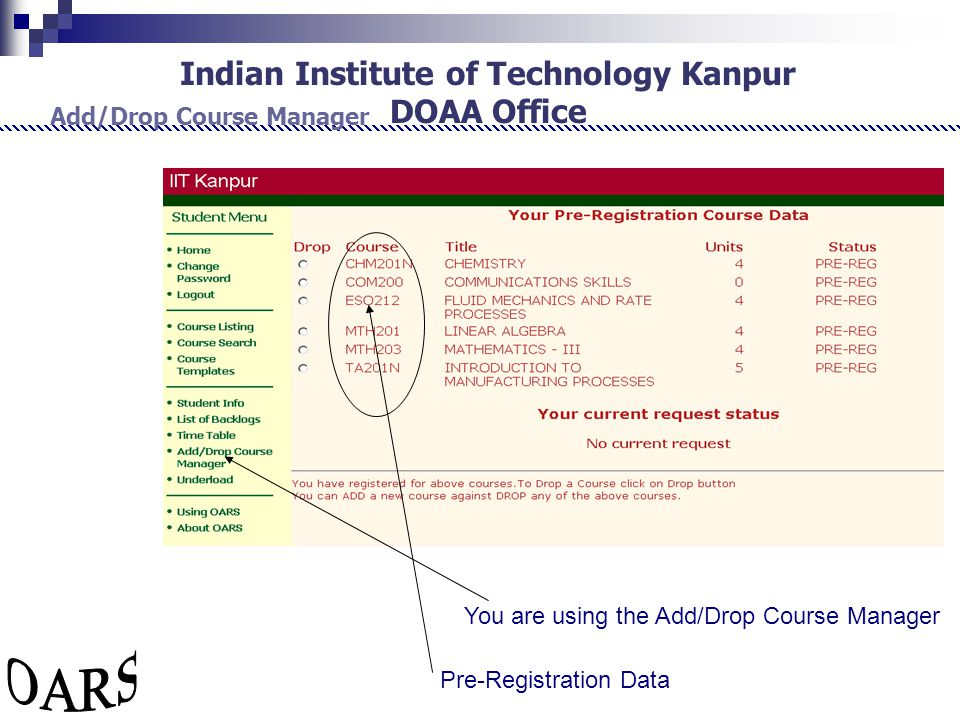 Indian Institute of Technology Kanpur DOAA Office Add/Drop Course Manager You are using the Add/Drop Course Manager Pre-Registration Data