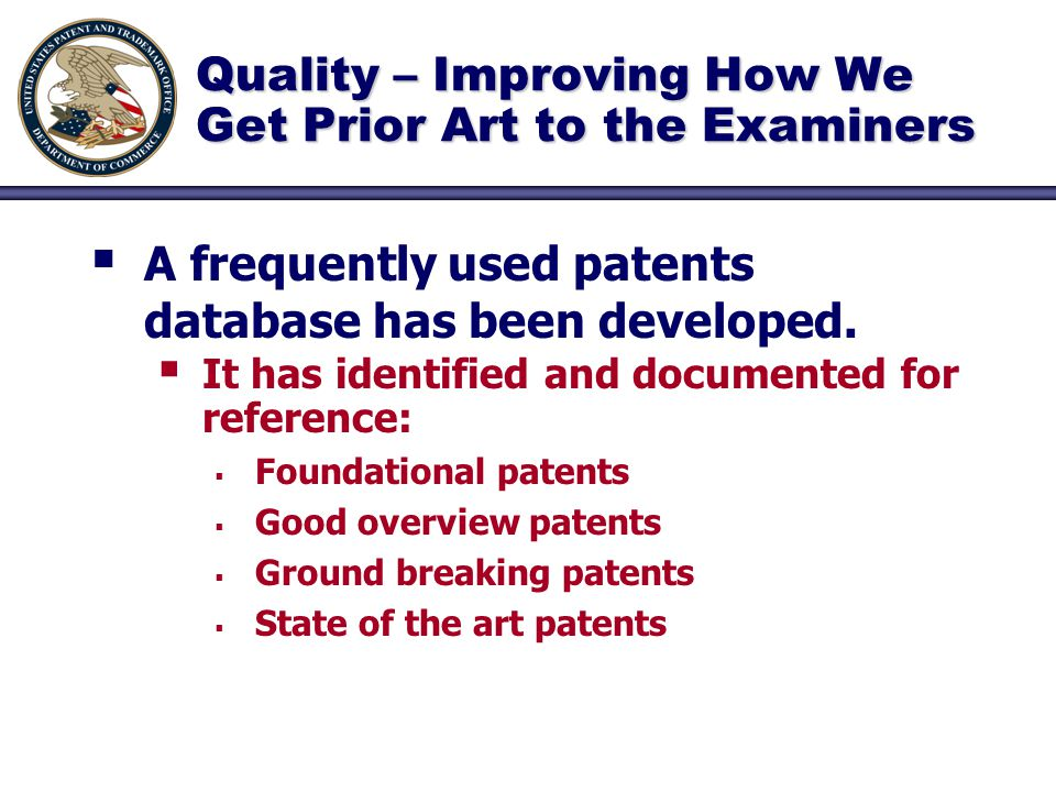Quality – Improving How We Get Prior Art to the Examiners   A frequently used patents database has been developed.