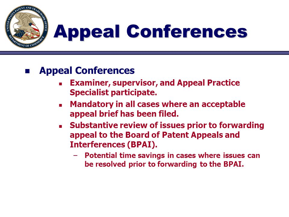 Appeal Conferences n n Appeal Conferences n n Examiner, supervisor, and Appeal Practice Specialist participate. n n Mandatory in all cases where an ac