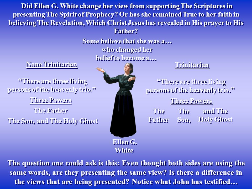 Did Ellen G. White change her view from supporting The Scriptures in presenting The Spirit of Prophecy? Or has she remained True to her faith in belie