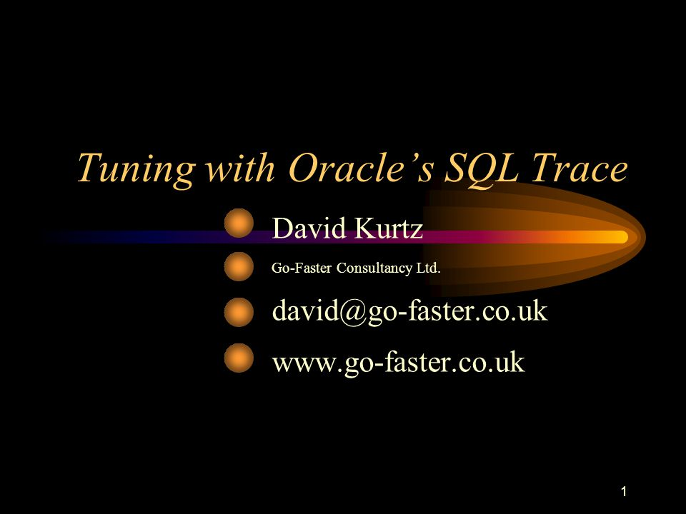 1 Tuning with Oracle's SQL Trace David Kurtz Go-Faster Consultancy Ltd.