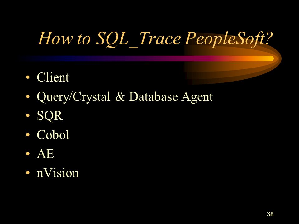 38 How to SQL_Trace PeopleSoft Client Query/Crystal & Database Agent SQR Cobol AE nVision