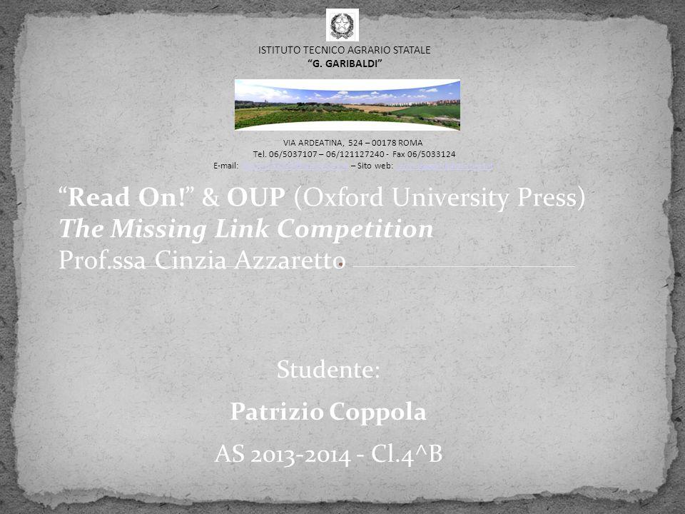 """Read On!"" & OUP (Oxford University Press) The Missing Link Competition Prof.ssa Cinzia Azzaretto Studente: Patrizio Coppola AS 2013-2014 - Cl.4^B VIA"