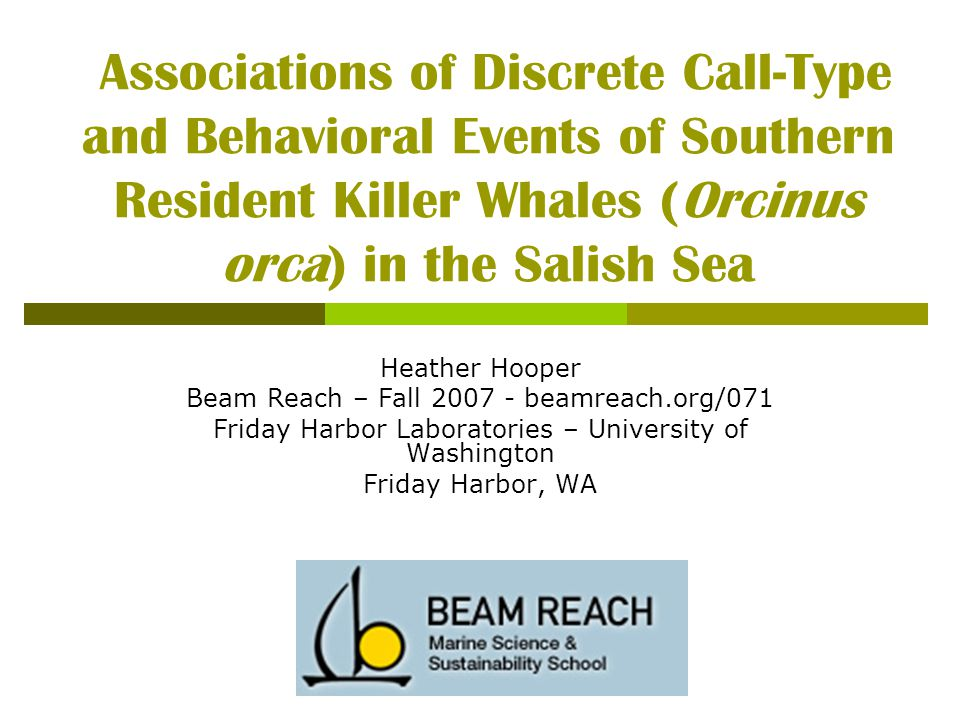 Associations of Discrete Call-Type and Behavioral Events of Southern Resident Killer Whales (Orcinus orca) in the Salish Sea Heather Hooper Beam Reach