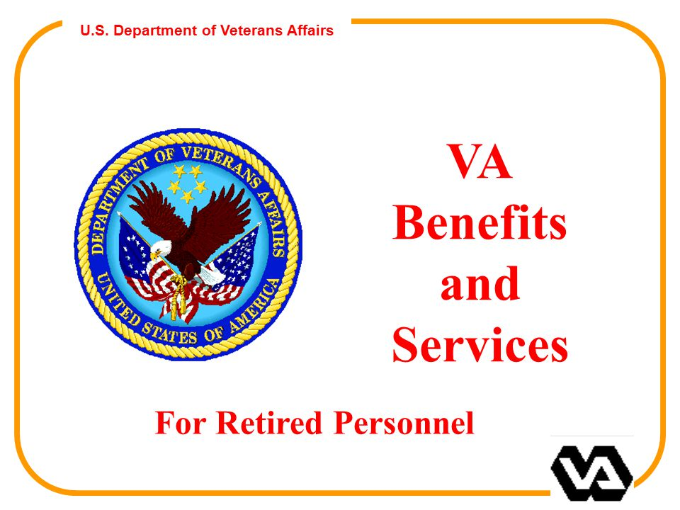 U.S. Department of Veterans Affairs VA Benefits and Services For Retired Personnel